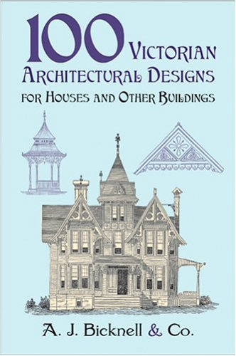 100 Victorian Architectural Designs for Houses and Other Buildings (Dover Pictorial Archives)