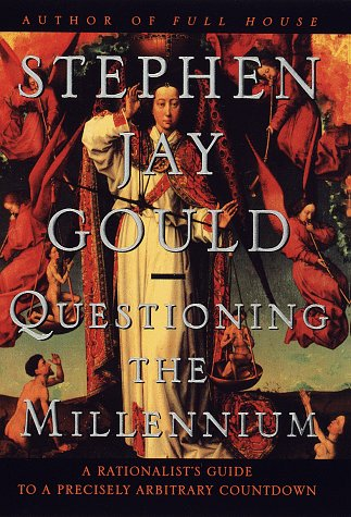 Questioning the Millennium: A Rationalist's Guide to a Precisely Arbitrary Countdown, Gould,Stephen Jay