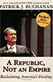 A Republic, Not an Empire: Reclaiming America's Destiny (0895261596) by Buchanan, Patrick J.