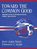 img - for Toward the Common Good: Perspectives in International Public Relations book / textbook / text book