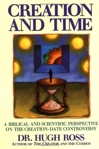 Creation and Time: A Biblical and Scientific Perspective on the Creation-Date Controversy: Hugh Ross: 9780891097761: Amazon.com: Books