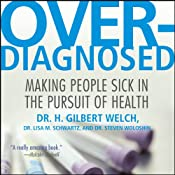 Overdiagnosed: Making People Sick in Pursuit of Health | [H. Gilbert Welch, Lisa M. Schwartz, Steven Woloshin]