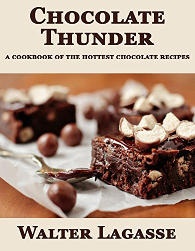 Chocolate Thunder: a cookbook of the hottest chocolate recipes (Walter Lagasse Cookbook Series) by Walter Lagasse