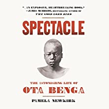 Spectacle: The Astonishing Life of Ota Benga (       UNABRIDGED) by Pamela Newkirk Narrated by Bahni Turpin