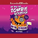 My Big Fat Zombie Goldfish: Any Fin Is Possible Audiobook by Mo O'Hara Narrated by Christopher Gebauer