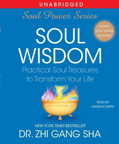 By Zhi Gang Sha: Soul Wisdom: Practical Treasures to Transform Your Life (Soul Power) [Audiobook] From Unabridged Audiobook