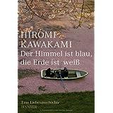"""Der Himmel ist blau, die Erde ist wei�: Eine Liebesgeschichtevon """"Hiromi Kawakami"""""""