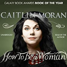How to Be a Woman Audiobook by Caitlin Moran Narrated by Caitlin Moran