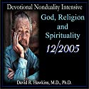 Devotional Nonduality Intensive: God, Religion, and Spirituality  by David R. Hawkins Narrated by David R. Hawkins
