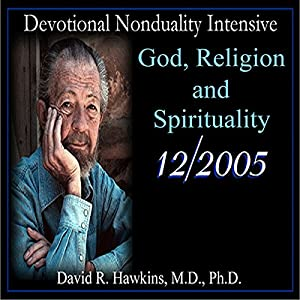 Devotional Nonduality Intensive: God, Religion, and Spirituality | [David R. Hawkins]