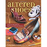 Altered Shoes: A Step-By-Step Guide To Making Your Footwear Fabulous ~ Marty Stevens-Heebner