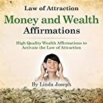 Law of Attraction Money and Wealth Affirmations: High Quality Wealth Affirmations to Activate the Law of Attraction | Linda Joseph