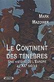 Le Continent des ténèbres: Une histoire de l'Europe au XXe siècle (2804800199) by Mazower, Mark
