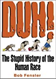 img - for Duh!: The Stupid History of the Human Race book / textbook / text book