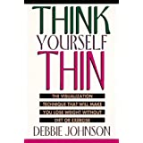 Think Yourself Thin: The Visualization Technique That Will Make You Lose Weight Without Diet or Exercise ~ Debbie Johnson