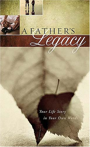 A Father's Legacy: Your Life Story in Your Own Words