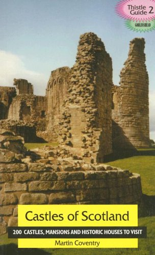 Castles of Scotland: 200 Castles, Towers and Historic Houses to Visit (Thistle Guide) (Thistle Guide 2 Goblinshead)