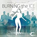Burning the Ice: Avatars Dance, Book 3 (       UNABRIDGED) by M. J. Locke Narrated by Dina Pearlman