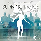 Burning the Ice: Avatars Dance, Book 3 | [M. J. Locke]