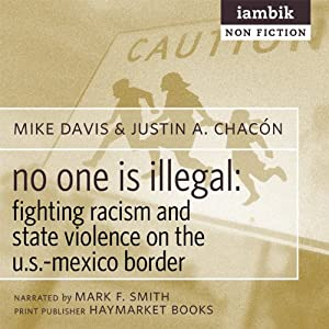 No One Is Illegal: Fighting Racism and State Violence on the U.S.-Mexico Border | [Mike Davis, Justin Akers Chacón]
