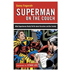 Superman on the Couch: What Superheroes Really Tell Us about Ourselves and Our Society by Danny Fingeroth