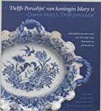 "Delffs porcelijn van Koningin Mary II: Ceramiek op Het Loo uit de tijd van Willem III en Mary II = Queen Mary's ""Delft porcelain"" : ceramics at Het ... the time of William and Mary (Dutch Edition) (9040097682) by A. M. L. E Erkelens"