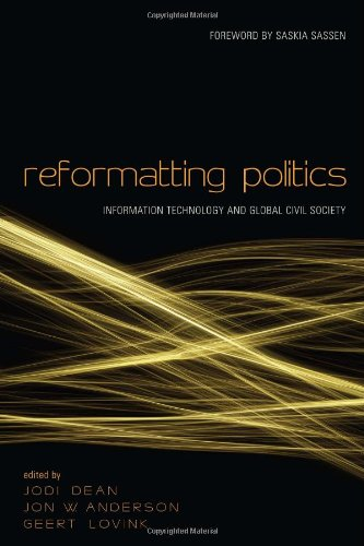 Reformatting Politics: Information Technology and Global Civil Society