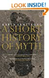 A Short History Of Myth (Canongate Myths series Book 1)