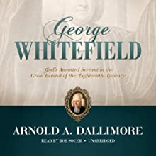 George Whitefield: God's Anointed Servant in the Great Revival of the Eighteenth Century (       UNABRIDGED) by Arnold A. Dallimore Narrated by Bob Souer