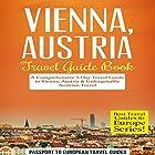 Vienna, Austria - Travel Guide Book: A Comprehensive 5-Day Travel Guide to Vienna, Austria & Unforgettable Austrian Travel Hörbuch von  Passport to European Travel Guides Gesprochen von: Melanie Fraser