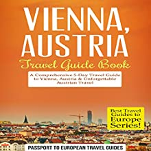 Vienna, Austria - Travel Guide Book: A Comprehensive 5-Day Travel Guide to Vienna, Austria & Unforgettable Austrian Travel Audiobook by  Passport to European Travel Guides Narrated by Melanie Fraser