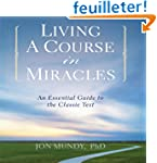 Living a Course in Miracles: An Essen...