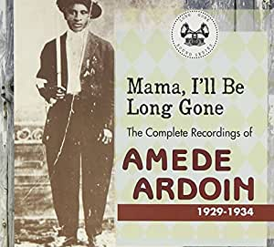 Mama, I'll Be Long Gone : The Complete Recordings Of Amede Ardoin [2 CD]