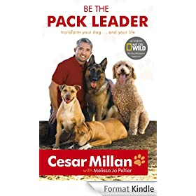 Be the Pack Leader: Use Cesar's Way to Transform Your Dog ... and Your Life (English Edition)
