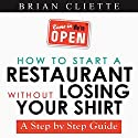 How to Start a Restaurant without Losing Your Shirt: A Step by Step Guide Hörbuch von Brian A Cliette Gesprochen von: Al Remington