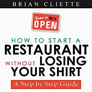 How to Start a Restaurant without Losing Your Shirt: A Step by Step Guide Audiobook