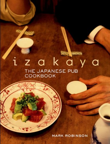 Izakaya: The Japanese Pub Cookbook by Mark Robinson