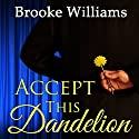 Accept This Dandelion Audiobook by Brooke Williams Narrated by Susan Soriano