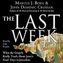 The Last Week: What the Gospels Really Teach About Jesus's Final Days in Jerusalem Audiobook by Marcus J. Borg, John Dominic Crossan Narrated by John Pruden
