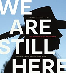 We Are Still Here : A Photographic History of The American Indian Movement