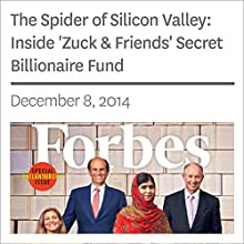 The Spider of Silicon Valley: Inside 'Zuck & Friends' Secret Billionaire Fund (       UNABRIDGED) by Forbes Narrated by Ken Borgers