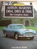 Jonathan Wood Aston Martin DB4, DB5 and DB6: The Complete Story (Crowood AutoClassic)