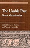 img - for The Usable Past: Greek Metahistories (Greek Studies: Interdisciplinary Approaches) book / textbook / text book