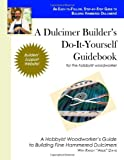 A Dulcimer Builder's Do-It-Yourself Guidebook for the Hobbyist Woodworker