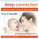 Create a Deep Connection with Your Baby Before & After Pregnancy - Self-Hypnosis and Meditation 4 in 1 Bundle Speech by Amy Applebaum Narrated by Amy Applebaum