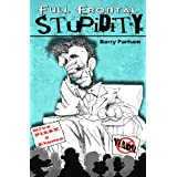 Full Frontal Stupidity ~ Barry Parham
