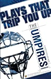 img - for Plays That Trip You Up: The Baseball Umpires Handbook book / textbook / text book