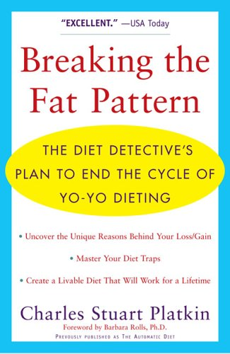 Breaking The Fat Pattern: The Diet Detective'S Plan To End The Cycle Of Yo-Yo Dieting