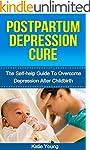 Postpartum Depression Cure: The Self-...