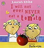 Charlie and Lola: Charlie and Lola: I Will Not Ever Never Eat a Tomato Lauren Child
